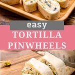 Pin Collage Tortilla Pinwheels. Top image of a plate with nine tortilla pinwheel slices on it, bottom image of a tortilla wrap being cut into pinwheels on a cutting board