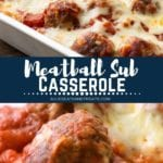 Collage with a top image of meatball sub casserole in a casserole dish, middle navy banner with white text reading meatball sub casserole, and bottom image of a meatball