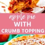 Collage with top image of a slice of apple pie topped with ice cream and caramel sauce, middle pink banner with white text reading apple pie with crumb topping, and bottom image of an apple pie with crumb topping in a pie dish