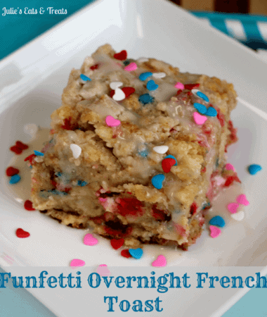 Funfetti Overnight French Toast ~ Perfect treat for you birthday morning! via www.julieseatsandtreats.com