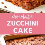 Collage with top image of a piece of zucchini cake on a white plate with chocolate chips, middle pink banner with white text reading chocolate zucchini cake, and a bottom image of chocolate zucchini cake uncut in the cake pan