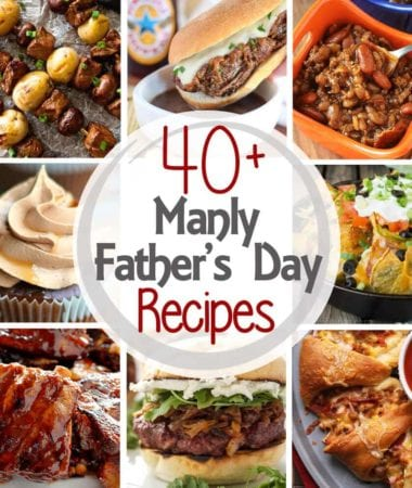 40+ Manly Father's Day Recipes