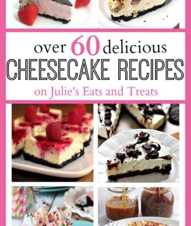 Over 60 Delicious Cheesecake Recipes on Julie's Eats and Treats
