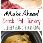 Crock Pot Make Ahead Turkey Recipe ~ The Most Amazing Turkey EVER! Easy, Delicious, Flavorful and Moist Turkey that is Baked in the Oven then Slow Cooked the Day You Serve it! This is the ONLY Turkey Recipe You Need!