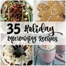 35 Holiday Entertaining Recipes ~ All types of Recipes from Side Dishes, Main Dishes, Desserts and Treats! You will Find the Perfect Recipe for Your Holidays!