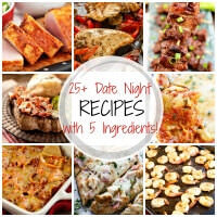 25+ Delicious Date Night Recipes with 5 Ingredients or Less! ~ Perfect for the Date Night at Home! Quick, Easy and Delicious Date Night Dinners Anyone Can Make!
