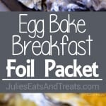 Egg Bake Breakfast Foil Packet ~ Love Breakfast Casseroles As Much As I Do? Now You Can Make Them Over The Campfire or on the Grill! Enjoy Your Favorite Breakfast on the Grill or Campfire!