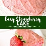 Collage with top image of a whole strawberry cake, middle green banner with white text reading easy strawberry cake, and bottom image of a slice of strawberry cake with a strawberry on top