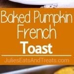 Baked Pumpkin French Toast ~ Easy Pumpkin French Toast Recipe is Baked in the Oven, Making this the Perfect Fall Breakfast! Thick-cut Bread is Soaked in a Rich Pumpkin Custard and Baked to Perfection!