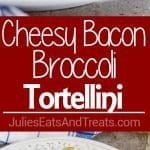 Cheesy Bacon and Broccoli Tortellini Pasta ~ Quick Dish is Perfect for Busy Weeknight Dinners! 5 ingredients, Easy Prep and Ready on Your Table in 20 Minutes!