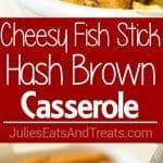 Delicious Fish Stick Casserole! Layers of Cheesy Hash Browns and Fish Sticks!