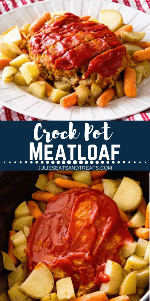 Collage with top image of prepared meatloaf, potatoes, and carrots on a white plate, middle banner with text reading crock pot meatloaf, and bottom image meatloaf in a crock pot