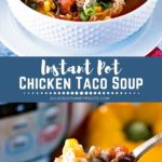 Collage with top image of a white bowl of chicken taco soup, middle blue banner with white text reading instant pot chicken taco soup, and bottom image of taco soup on a spoon