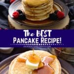 Collage with top image of a tall stack of pancakes topped with butter and syrup on a plate, middle banner with text reading the best pancake recipe, and bottom image of pancakes with butter having syrup poured over them