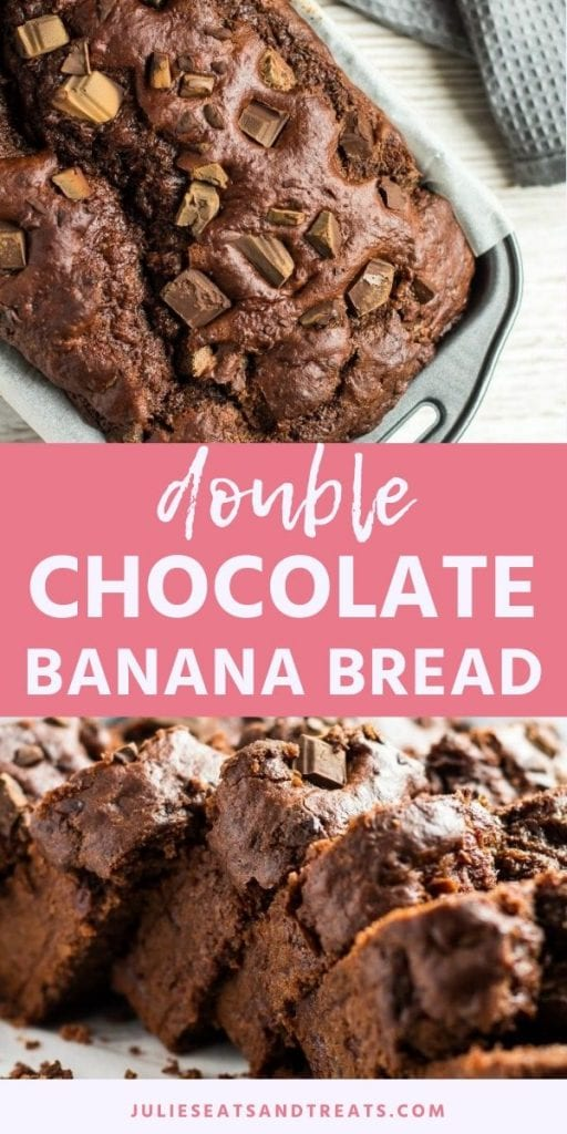 Pinterest Collage Image Double Chocolate Banana Bread. Top image of double chocolate banana bread in a loaf pan, bottom image of slices of banana bread