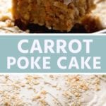 Collage with top image of a piece of carrot cake on a spatula, middle blue banner with white text reading carrot poke cake, and bottom image of a carrot poke cake in a cake pan
