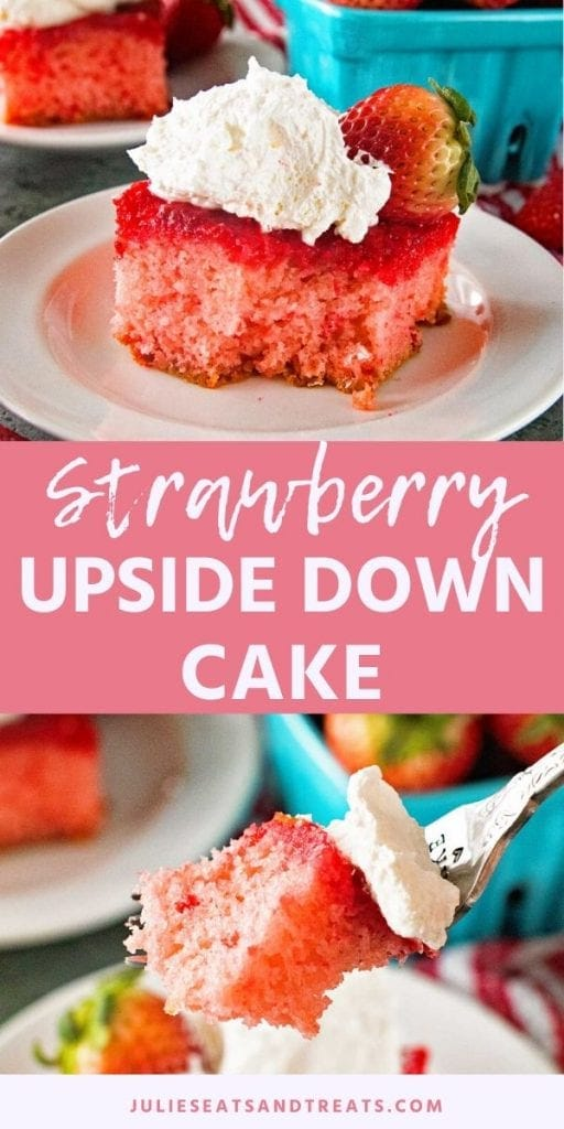 Strawberry Upside Down Cake collage. Top image of strawberry upside down cake topped with whipped cream and a strawberry on a white plate, bottom image of a bite of cake with whipped cream on a fork