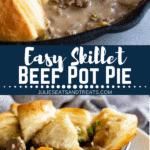 Collage with top image of beef pot pie in a cast iron skillet, middle banner with text reading easy skillet beef pot pie, and bottom image of prepared beef pot pie on a white plate