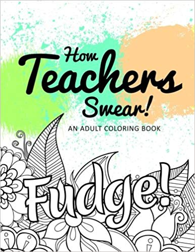 How Teachers Swear! An Adult Coloring Book Gifts for Teachers
