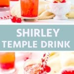 Collage with top image of a shirley temple in a tall glass with cherries and straws, middle blue banner with white text reading shirley temple drink, and bottom image of a prepared shirley temple in a glass garnished with cherries