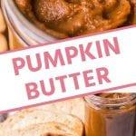 Pumpkin butter pinterest collage. Top image close up overhead of pumpkin butter in a glass jar, bottom image of pumpkin butter on a piece of bread