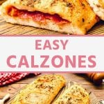 Easy calzones collage. top image of a calzone cut in half and stacked, bottom image of two calzones on a wood cutting board