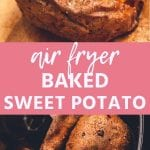 Pinterest Image for Air Fryer Baked Sweet Potatoes. Top image of a baked sweet potato split down the middle with a pad of butter in the center and sprinkled with cinnamon, bottom image of four sweet potatoes in a black air fryer basket