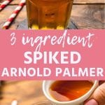 Spiked Arnold Palmer collage. Top image of a glass filled with ice and spiked arnold palmer with a lemon slice on the rim, middle pink banner reading 3 ingredient spiked arnold palmer, bottom a hand pouring iced tea from a small bowl into the glass