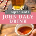 John Daly Drink collage. Top image of a glass with ice and a drink in it and a lemon on the rim, bottom image of a hand pouring a liqiud into the glass, middle pink and gray banner reading 3 ingredient john daly drink.
