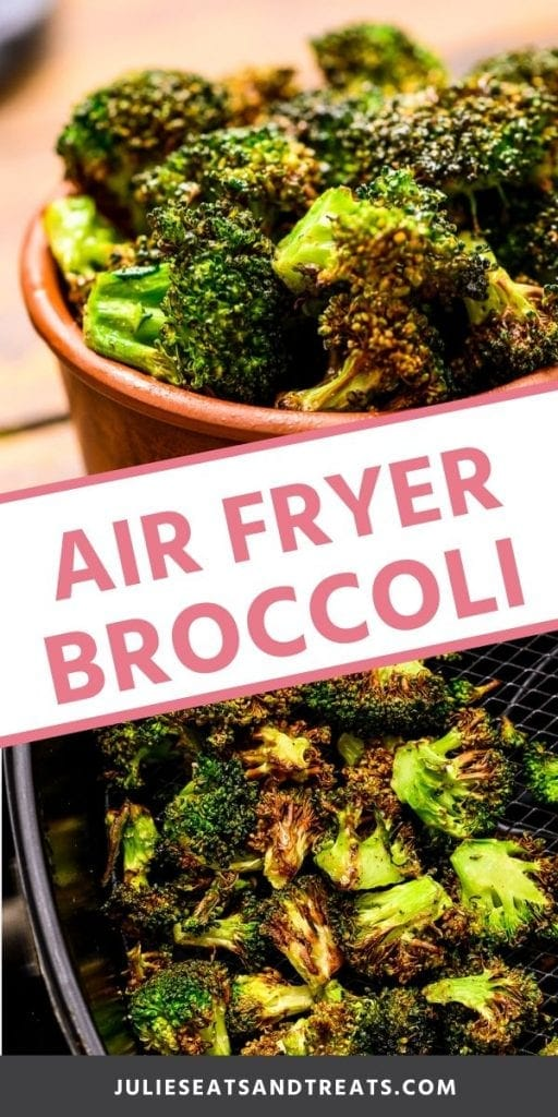 Pinterest collage for air fryer broccoli. Top a brown bowl of air fryer roasted broccoli florets, bottom roasted broccoli in a black air fryer basket