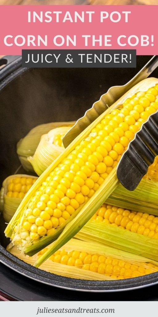 Pinterest Image with text overlay of recipe name Instant Pot Corn on the Cob and a photo of tons lifting corn out of pressure cooker.