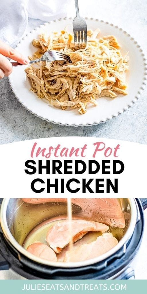 Pinterest Image featuring a photo of two forks shredded chicken breast on top, text overlay of Instant Pot Shredded Chicken in middle and a photo of chicken breasts with chicken broth being poured into them on bottom.