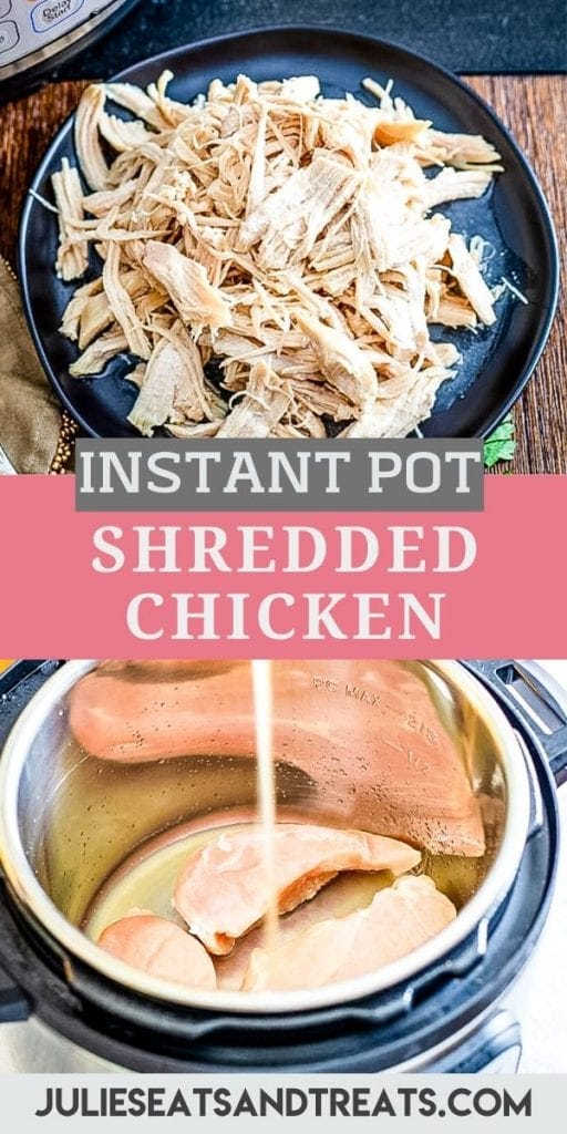 Pin Image with image of shredded chicken on plate at top, text overlay of Instant Pot Shredded Chicken in middle on pink and gray background, and an image of chicken breasts in Instant Pot with chicken broth being poured over them.