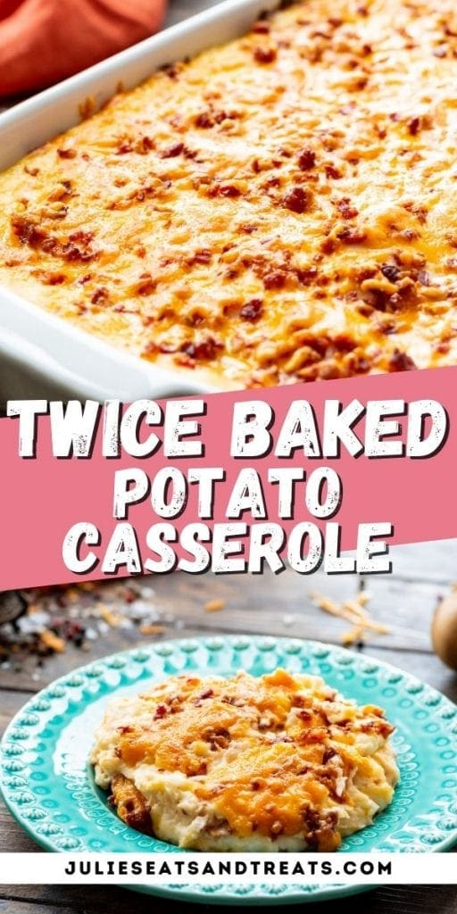 Twice Baked Potato Casserole Pin Image with photo of casserole in top image, text overlay of recipe name in middle and bottom photo showing potatoes on a blue plate.