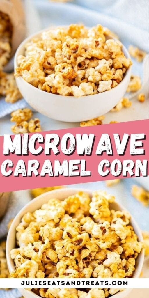 Microwave Caramel Corn Pin Image with it in a bowl on top image, text overlay of recipe name in middle and bottom image showing overhead bowl of caramel corn
