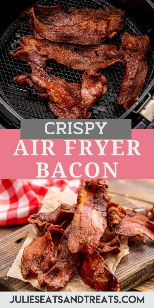 Air Fryer Bacon Pin Image top showing a photo of bacon cooked in air fryer basket, text overlay of recipe name in middle, bottom showing a pile of crispy bacon on wood cutting board.